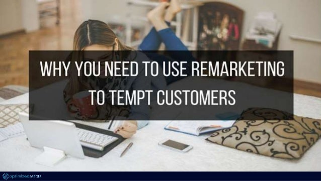 Remarketing - or often times referred to as retargeting - is a great way for you to stay in front of the customers you hav...