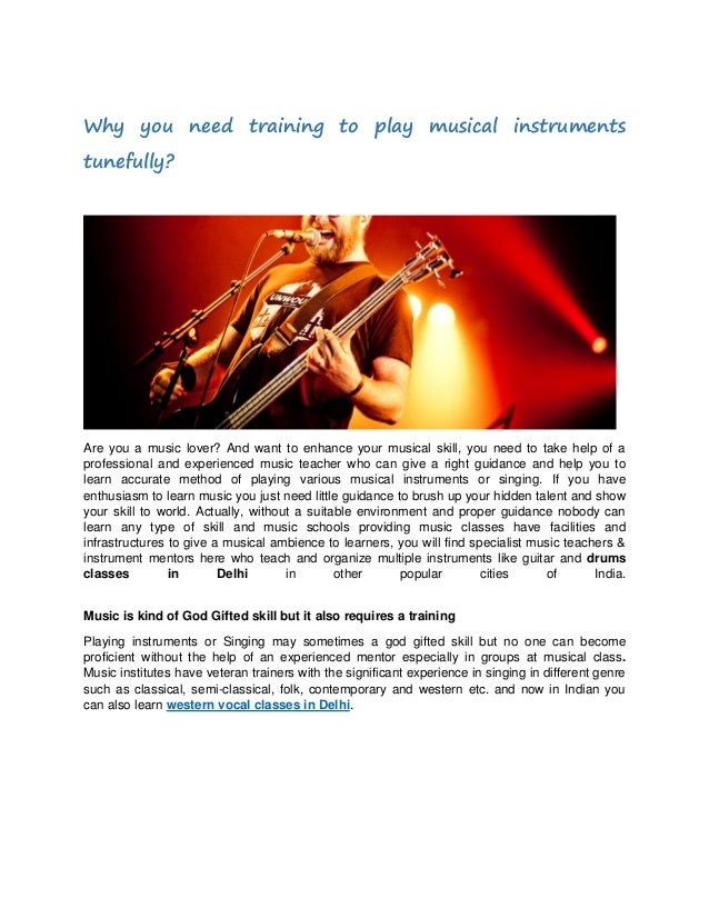 Why you need training to play musical instruments tunefully?  Are you a music lover? And want to enhance your musical skil...