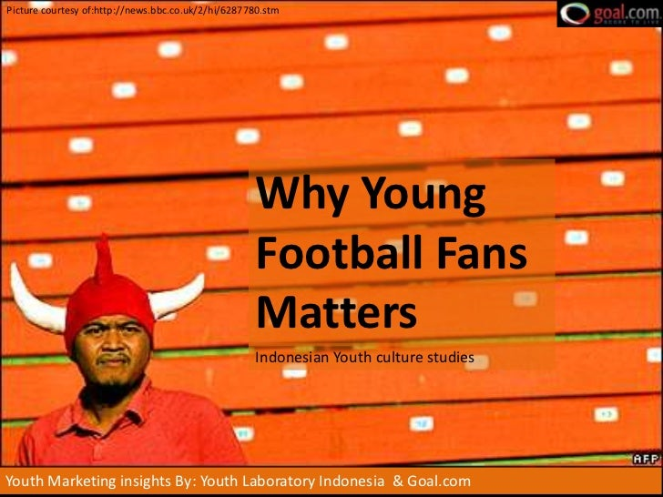 (youthlab indo) Why young indonesian football fans matters: Marketing sports to Indonesian youth
