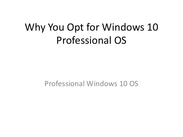 Why You Opt for Windows 10 Professional OS Professional Windows 10 OS
