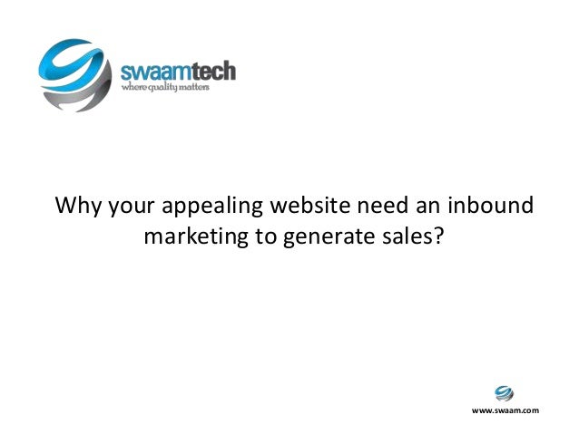 www.swaam.com Why your appealing website need an inbound marketing to generate sales?