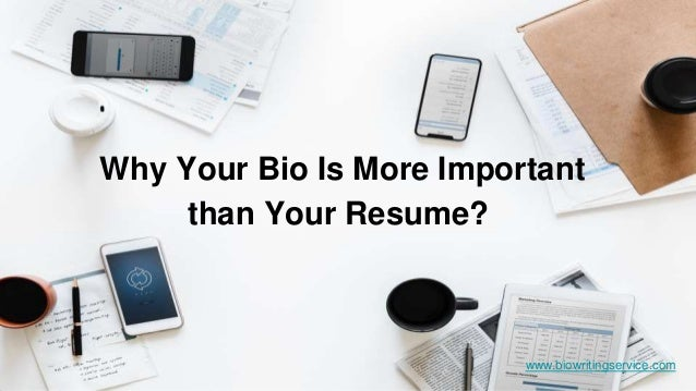 www.biowritingservice.com Why Your Bio Is More Important than Your Resume?