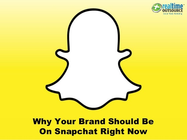 Why Your Brand Should Be On Snapchat Right Now
