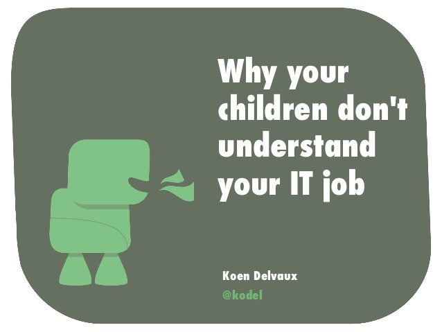 Why your children don't understand your it job