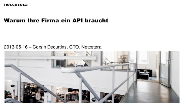 Warum Ihre Firma ein API braucht2013-05-16 – Corsin Decurtins, CTO, Netcetera