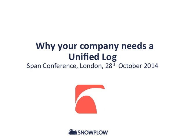Why  your  company  needs  a  Unified  Log  Span  Conference,  London,  28th  October  2014