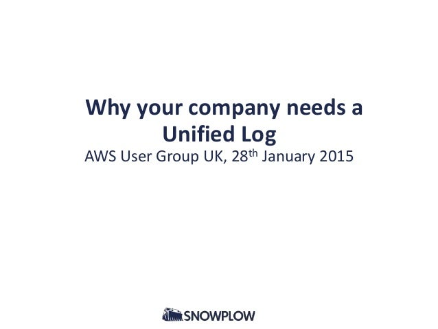 Why your company needs a Unified Log AWS User Group UK, 28th January 2015