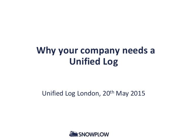 Why your company needs a Unified Log Unified Log London, 20th May 2015