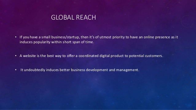 GLOBAL REACH • If you have a small business/startup, then it's of utmost priority to have an online presence as it induces...