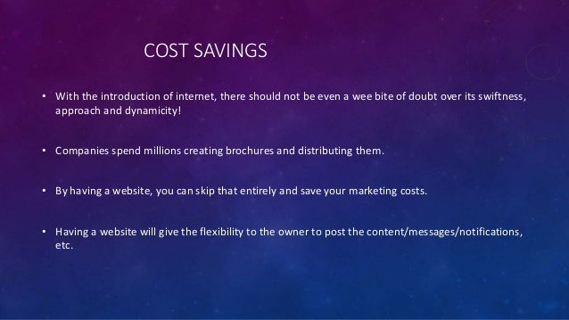 COST SAVINGS • With the introduction of internet, there should not be even a wee bite of doubt over its swiftness, approac...