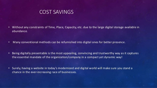 COST SAVINGS • Without any constraints of Time, Place, Capacity, etc. due to the large digital storage available in abunda...