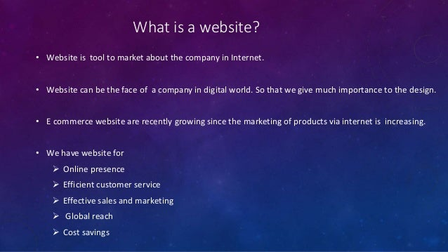 What is a website? • Website is tool to market about the company in Internet. • Website can be the face of a company in di...