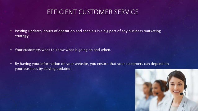EFFICIENT CUSTOMER SERVICE • Posting updates, hours of operation and specials is a big part of any business marketing stra...