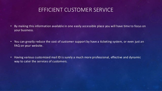 EFFICIENT CUSTOMER SERVICE • By making this information available in one easily accessible place you will have time to foc...