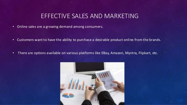 EFFECTIVE SALES AND MARKETING • Online sales are a growing demand among consumers. • Customers want to have the ability to...