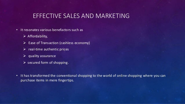 EFFECTIVE SALES AND MARKETING • It resonates various benefactors such as  Affordability,  Ease of Transaction (cashless ...