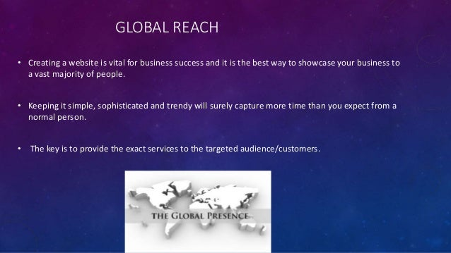GLOBAL REACH • Creating a website is vital for business success and it is the best way to showcase your business to a vast...