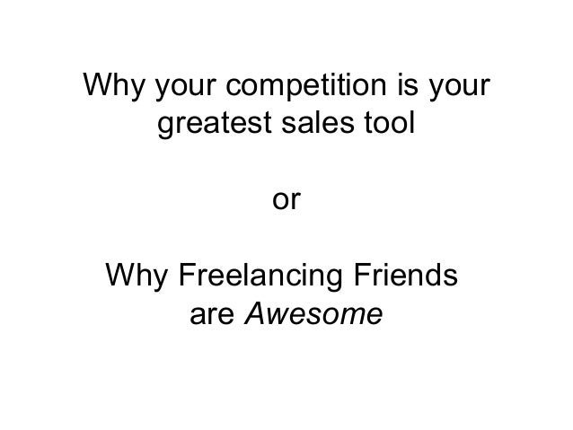 Why your competition is your greatest sales tool or Why Freelancing Friends are Awesome