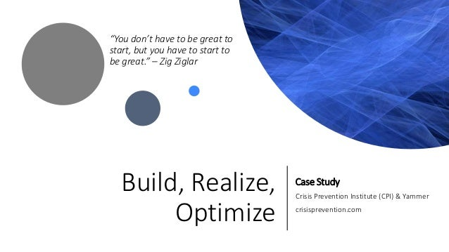 """Build, Realize, Optimize Case Study Crisis Prevention Institute (CPI) & Yammer crisisprevention.com """"You don't have to be ..."""