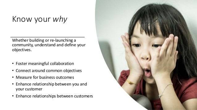 Know your why Whether building or re-launching a community, understand and define your objectives. • Foster meaningful col...