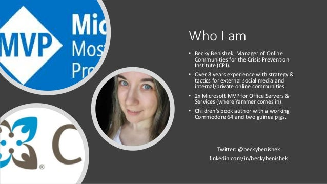 Who I am • Becky Benishek, Manager of Online Communities for the Crisis Prevention Institute (CPI). • Over 8 years experie...
