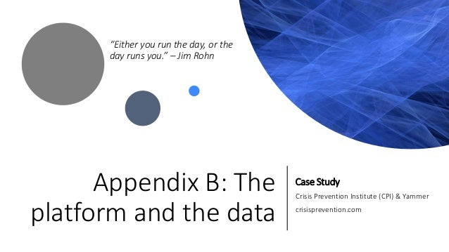 """Appendix B: The platform and the data Case Study Crisis Prevention Institute (CPI) & Yammer crisisprevention.com """"Either y..."""