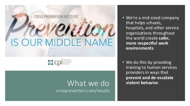 What we do crisisprevention.com/results • We're a mid-sized company that helps schools, hospitals, and other service organ...