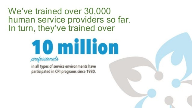 We've trained over 30,000 human service providers so far. In turn, they've trained over