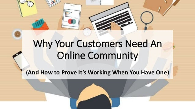 Why Your Customers Need An Online Community (And How to Prove It's Working When You Have One)