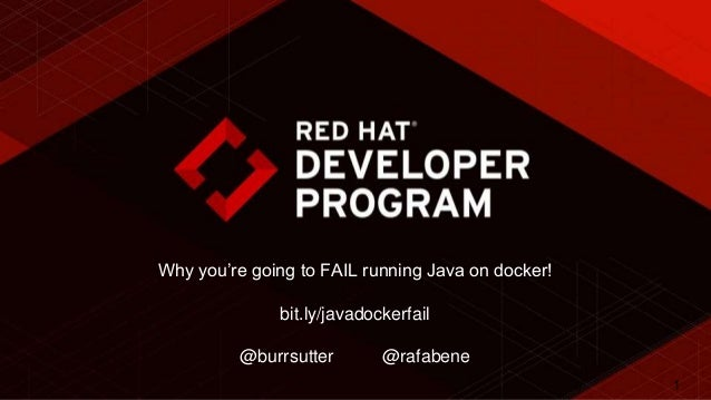 1 Why you're going to FAIL running Java on docker! bit.ly/javadockerfail @burrsutter @rafabene