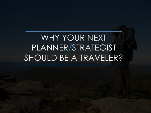 WHY YOUR NEXT PLANNER/STRATEGIST SHOULD BE A TRAVELER?