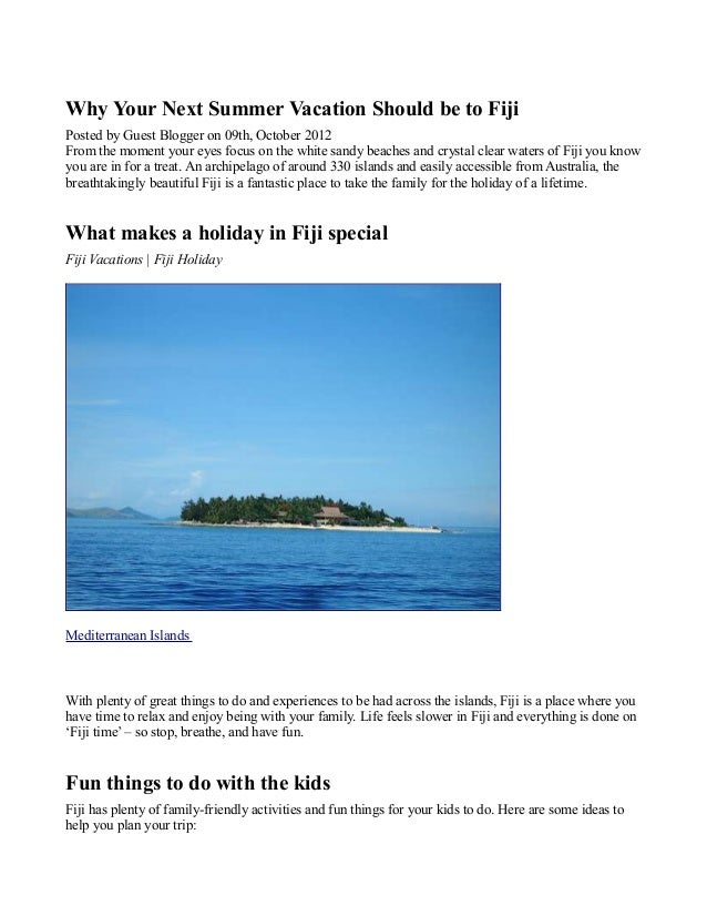 Why Your Next Summer Vacation Should be to FijiPosted by Guest Blogger on 09th, October 2012From the moment your eyes focu...