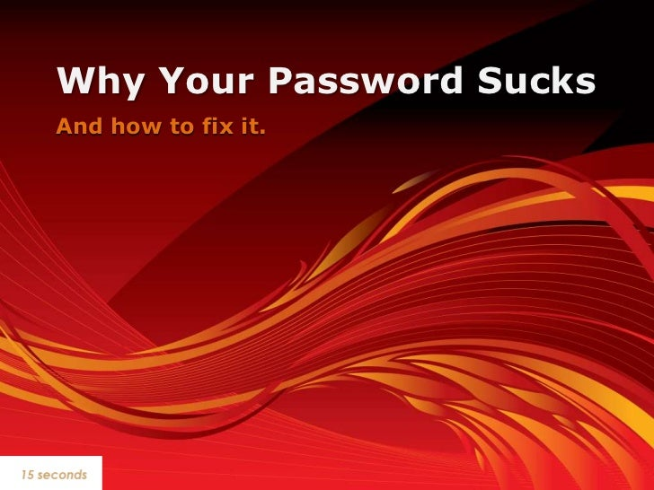 Why Your Password Sucks<br />And how to fix it. <br />