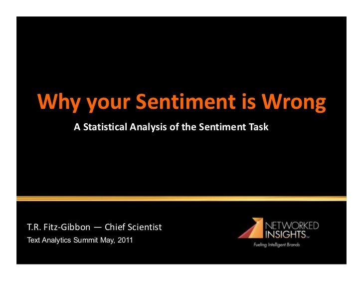 Why your Sentiment is Wrong             A Statistical Analysis of the Sentiment TaskT.R. Fitz-Gibbon — Chief ScientistText...