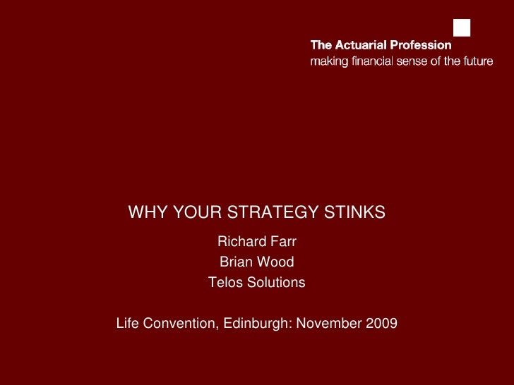 WHY YOUR STRATEGY STINKS<br />Richard Farr<br />Brian Wood<br />Telos Solutions<br />Life Convention, Edinburgh: November ...