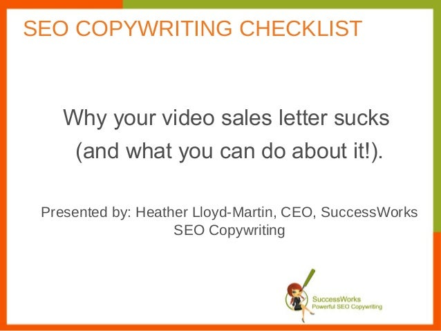 Why your video sales letter sucks(and what you can do about it!).Presented by: Heather Lloyd-Martin, CEO, SuccessWorksSEO ...
