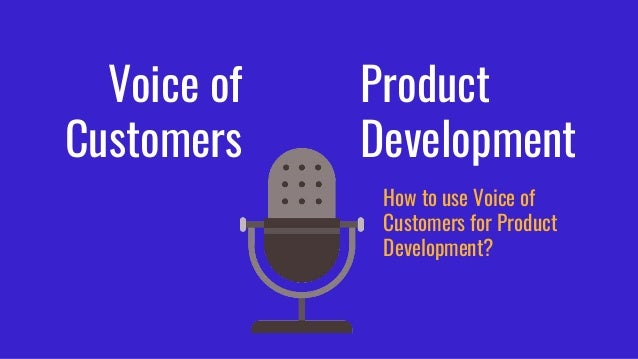 Voice of Customers Product Development How to use Voice of Customers for Product Development?