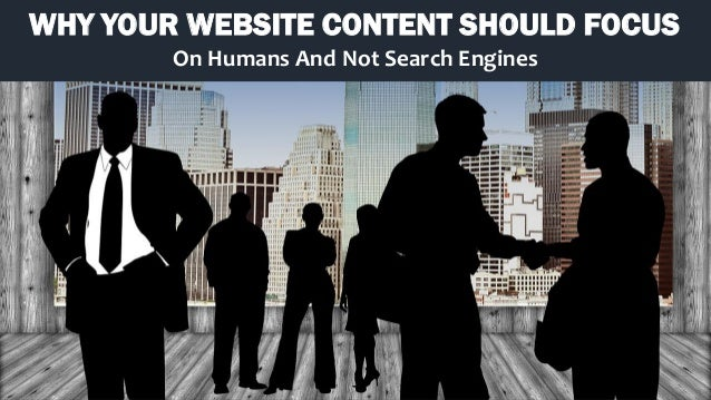 WHY YOUR WEBSITE CONTENT SHOULD FOCUS On Humans And Not Search Engines
