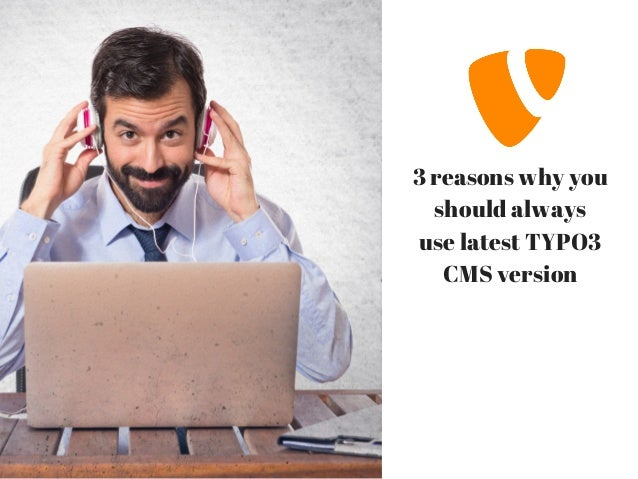 3 reasons why you should always use latest TYPO3 CMS version