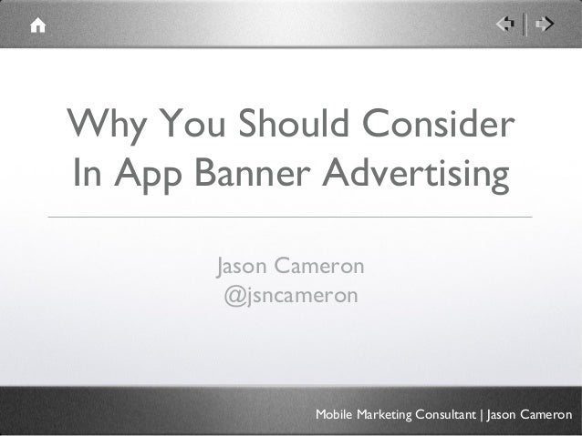 Why You Should ConsiderIn App Banner Advertising        Jason Cameron         @jsncameron                Mobile Marketing ...