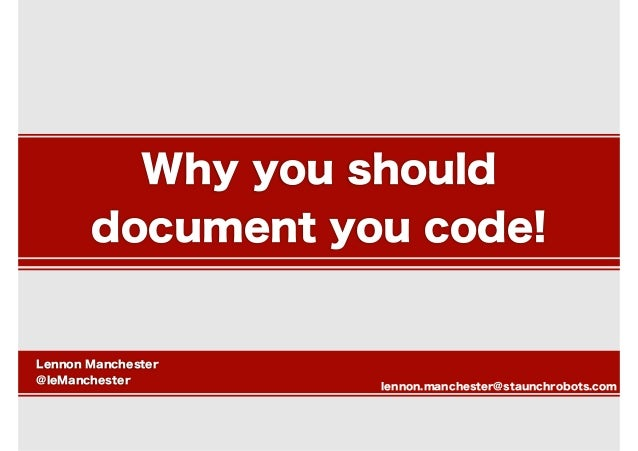 Why you should document you code! Lennon Manchester @leManchester lennon.manchester@staunchrobots.com