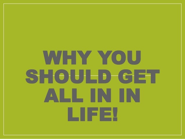 WHY YOU SHOULD GET ALL IN IN LIFE!