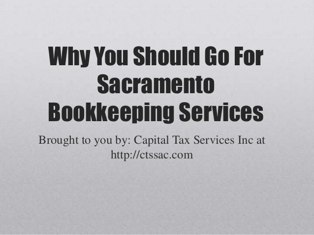 Why You Should Go For Sacramento Bookkeeping Services Brought to you by: Capital Tax Services Inc at http://ctssac.com