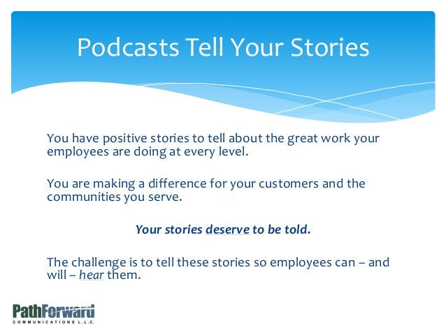 You have positive stories to tell about the great work your employees are doing at every level. You are making a differenc...