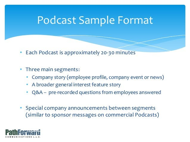 • Each Podcast is approximately 20-30 minutes • Three main segments: • Company story (employee profile, company event or n...