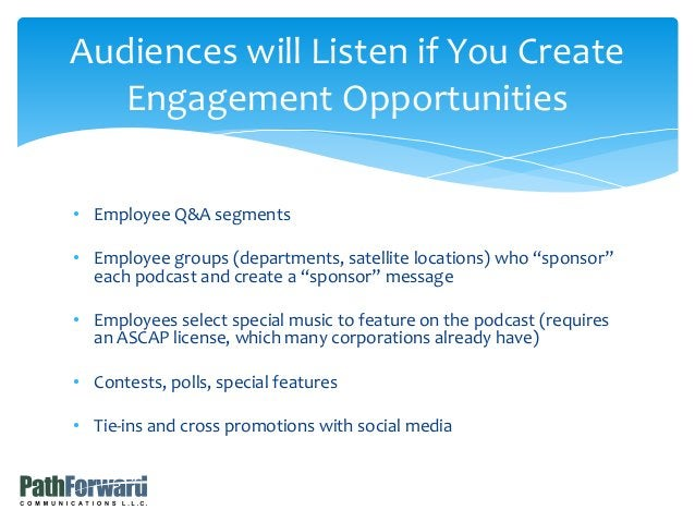 """• Employee Q&A segments • Employee groups (departments, satellite locations) who """"sponsor"""" each podcast and create a """"spon..."""
