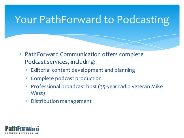 • PathForward Communication offers complete Podcast services, including: • Editorial content development and planning • Co...