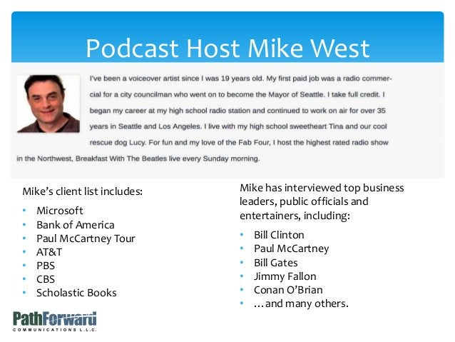 Podcast Host Mike West Mike's client list includes: • Microsoft • Bank of America • Paul McCartney Tour • AT&T • PBS • CBS...