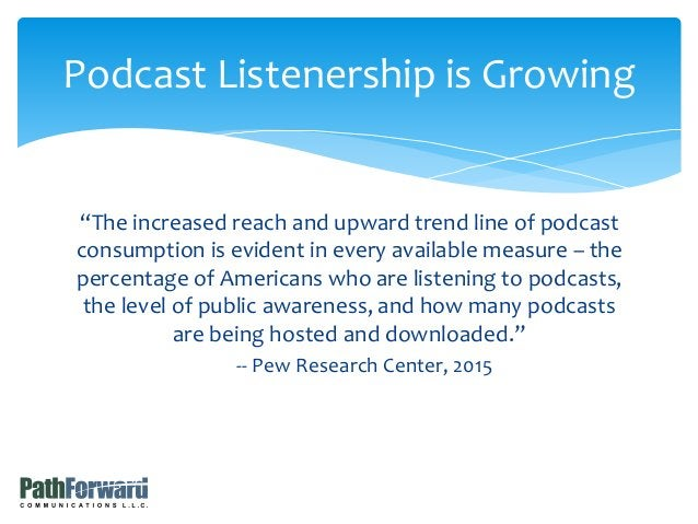 """""""The increased reach and upward trend line of podcast consumption is evident in every available measure – the percentage o..."""