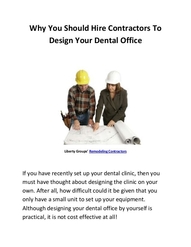 Why You Should Hire Contractors To      Design Your Dental Office                 Liberty Groups' Remodeling ContractorsIf...